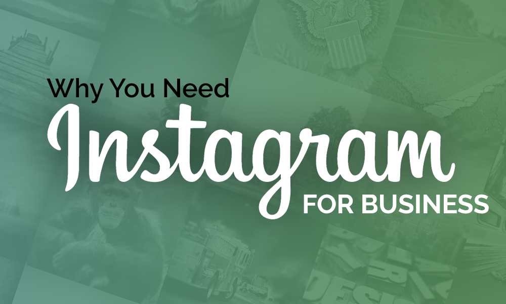 Why Your Business Needs To Be On Instagram?