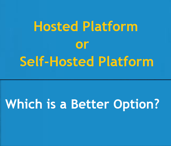 Hosted Platform or Self-Hosted Platform-Which Is A Better Option?